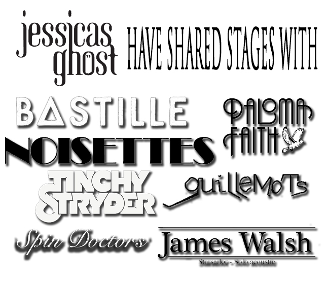Jessicas Ghost have supported Paloma Faith, Bastille, Noisettes, Guillemots, Spin Doctors, James Walsh, Tinchy Stryder
